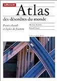 echange, troc Michael Kidron, Ronald Segal - Atlas des désordres du monde : Points chauds et lignes de fracture