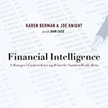 Financial Intelligence: A Manager's Guide to Knowing What the Numbers Really Mean | Livre audio Auteur(s) : Karen Berman, Joe Knight Narrateur(s) : Tom Zingarelli