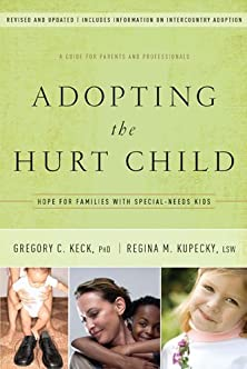 Adopting the Hurt Child, Hope for Families with Special-Needs Kids - A Guide for Parents and Professionals