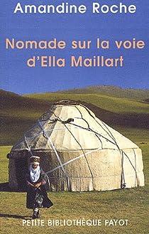 Nomade sur la voie d'Ella Maillart - Amandine Roche