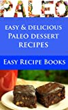 Paleo for Beginners: Delicious and Easy Paleo Dessert Recipes