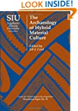 The Archaeology of Hybrid Material Culture (Center for Archaeological Investigations Occasional Papers)