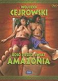 Wojciech Cejrowski - Boso przez swiat Amazonia