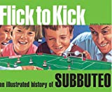 Daniel Tatarsky Flick to Kick: An Illustrated History of Subbuteo