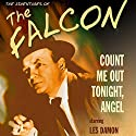 The Falcon: Count Me out Tonight, Angel  by Jerome Epstein, Eugene Wang Narrated by Les Damon, Jackson Beck, Ed Herlihy
