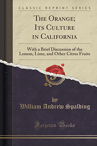 The Orange; Its Culture in California: With a Brief Discussion of the Lemon, Lime, and Other Citrus Fruits (Classic Reprint) (Fruit Classic Briefs compare prices)