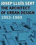 Josep Llu�s Sert: The Architect of Ur...