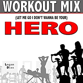 Let me go i don t wanna be your hero workout mix logan dias