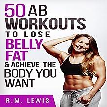 Workouts to Lose Belly Fat: The Top 50 Ab Workouts to Lose Belly Fat, Get a Six-Pack & Achieve the Body You Want | Livre audio Auteur(s) : R.M. Lewis Narrateur(s) : Elizabeth Rose Glazener