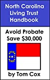 North Carolina Living Trust Handbook: How to Create a Living Trust in North Carolina and Save $30k in Probate Fees