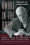 Awake in the Dark: The Best of Roger Ebert (0226182010) by Ebert, Roger