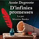 D'infinies promesses | Livre audio Auteur(s) : Annie Degroote Narrateur(s) : Séverine Bordes