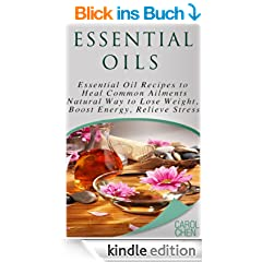 ESSENTIAL OILS: Essential Oils to Heal Common Ailments, Natural Way to Lose Weight (Stress Relief, Relaxation, Essential Oils Book, Massage and Relaxation, ... Alternative Medicine) (English Edition)