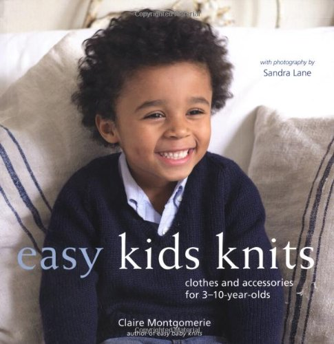 Easy Kids Knits: Clothes and Accessories for 3-10-Year-Olds