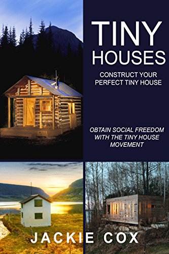 Tiny Houses - Construct your Perfect Tiny House: Obtain Social Freedom With The Tiny House Movement (The Social Freedom Enlightenment Project) (Small House Movement compare prices)