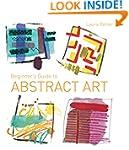 Beginner's Guide to Abstract Art: Mak...