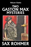Two Gaston Max Mysteries: The Yellow Claw & The Golden Scorpion by Sax Rohmer (Halcyon Classics)