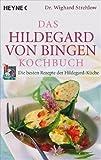 Das Hildegard-von-Bingen-Kochbuch: Die besten Rezepte der Hildegard-Küche - Wighard Strehlow
