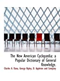 The New American Cyclopædia: a Popular Dictionary of General Knowledge.