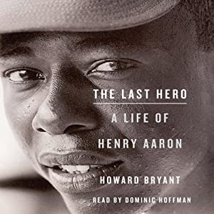 The Last Hero: A Life of Henry Aaron | [Howard Bryant]