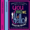 You Had Me at Hello | Livre audio Auteur(s) : Mhairi McFarlane Narrateur(s) : Julie Hesmondhalgh