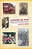 Corazón de Dixie: Mexicanos in the U.S. South since 1910 (The David J. Weber Series in the New Borderlands History)