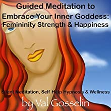 Guided Meditation to Embrace Your Inner Goddess: Femininity Strength & Happiness, Silent Meditation, Self Help Hypnosis & Wellness  by Val Gosselin Narrated by Val Gosselin