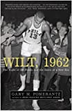img - for Wilt, 1962: The Night of 100 Points and the Dawn of a New Era by Pomerantz, Gary M. (2006) Paperback book / textbook / text book