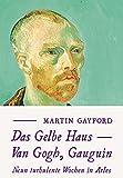 Das Gelbe Haus: Van Gogh, Gauguin