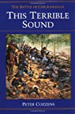 This Terrible Sound: The Battle of Chickamauga (Civil War Trilogy) (0252065948) by Cozzens, Peter
