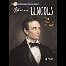 Sterling Biographies: Abraham Lincoln: From Pioneer to President (       UNABRIDGED) by Ellen Blue Phillips Narrated by Roscoe Orman