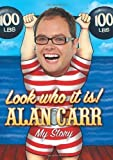Alan Carr Look Who It Is! Alan Carr - My Story by Carr, Alan 1st (first) Edition (2008)