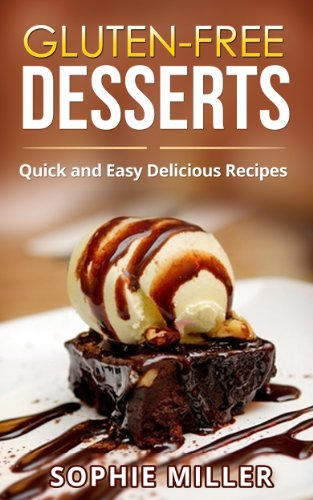 Gluten-Free Desserts: Quick and Easy Delicious Desserts by Sophie Miller