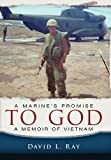 A Marines Promise to God: A Memoir of Vietnam