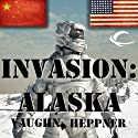 Invasion: Alaska: Invasion America, Book 1 (       UNABRIDGED) by Vaughn Heppner Narrated by Mark Ashby