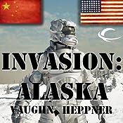 Invasion: Alaska: Invasion America, Book 1 | [Vaughn Heppner]