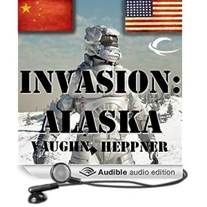 Invasion: Alaska: Invasion America, Book 1 (Unabridged)