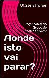 img - for Aonde isto vai parar?: Pe a teatral do Grupo de teatro Ouviver (Portuguese Edition) book / textbook / text book