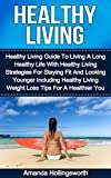 Healthy Living: Healthy Living Guide To Living A Long Healthy Life With Healthy Living Strategies For Staying Fit And Looking Younger Including Healthy ... - Healthy Living For A Healthier You)