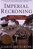 Imperial Reckoning: The Untold Story of Britains Gulag in Kenya