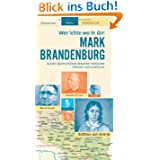 Wer lebte wo in der MARK BRANDENBURG - Praktischer Reisebegleiter mit 128 Seiten, über 170 Bildern und 63 Kurzbiografien...