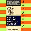 Ballad of the Whiskey Robber (       UNABRIDGED) by Julian Rubinstein Narrated by Eric Bogosian, Demetri Martin, Tommy Ramone, Jonathan Ames, Gary Shteyngart, Arthur Phillips, Darin Strauss, Samantha Power