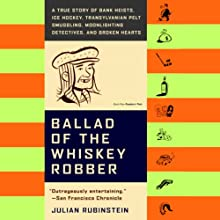 Ballad of the Whiskey Robber Audiobook by Julian Rubinstein Narrated by Eric Bogosian, Demetri Martin, Tommy Ramone, Jonathan Ames, Gary Shteyngart, Arthur Phillips, Darin Strauss, Samantha Power