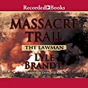 The Lawman: Massacre Trail (       UNABRIDGED) by Lyle Brandt Narrated by George Guidall