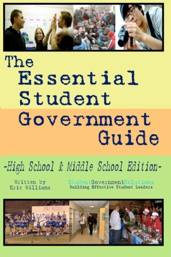 The Essential Student Government Guide - High School & Middle School Edition