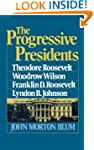 The Progressive Presidents: Theodore...