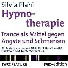 Hypnotherapie: Trance als Mittel gegen Ängste und Schmerzen Rede von Silvia Plahl Gesprochen von: Silvia Plahl,  div.