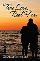 True Love, Real Fear [Kindle Edition]