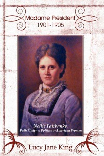 Madame la Présidente 1901-1905 : Nellie Fairbanks, Path Finder à la politique pour les femmes américaines