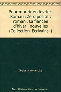 Zéro positif : roman ; La fiancée d'hiver : nouvelles, Grobéty, Anne-Lise